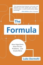 The Formula - How Algorithms Solve All Our Problems . . . and Create More ebook by Luke Dormehl