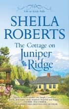 The Cottage on Juniper Ridge ebook by Sheila Roberts