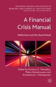 A Financial Crisis Manual - Reflections and the Road Ahead ebook by Professor Dimitrios D. Thomakos,Dr Platon Monokroussos,Professor Konstantinos I. Nikolopoulos