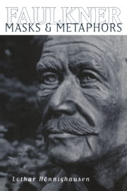 Faulkner - Masks and Metaphors ebook by Lothar Hönnighausen