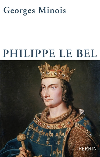 Philippe le Bel ebook by Georges MINOIS