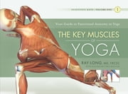 The Key Muscles of Yoga - Scientific Keys Volume I ebook by Ray Long, MD, FRCSC,Chris Macivor