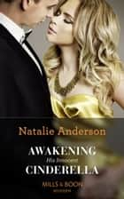 Awakening His Innocent Cinderella (Mills & Boon Modern) (One Night With Consequences, Book 49) ekitaplar by Natalie Anderson