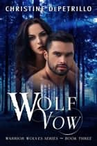 Wolf Vow - Warrior Wolves, #3 ebook by Christine DePetrillo