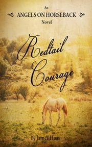 Angels On Horseback / Redtail Courage ebook by James Haas