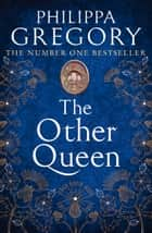 The Other Queen ebook by Philippa Gregory