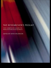 The Researcher's Toolkit - The Complete Guide to Practitioner Research ebook by David Wilkinson