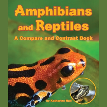 Amphibians and Reptiles - A Compare and Contrast Book audiobook by Katharine Hall