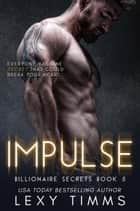 Impulse - Billionaire Secrets Series, #5 ebook by Lexy Timms