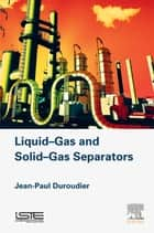 Liquid-Gas and Solid-Gas Separators ebook by Jean-Paul Duroudier