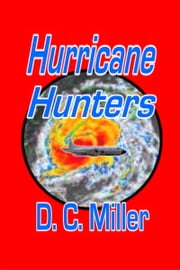 Hurricane Hunters ebook by D. C. Miller
