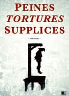 Peines, tortures et supplices ebook by Anonyme