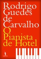 O Pianista de Hotel ebook by Rodrigo Guedes de Carvalho