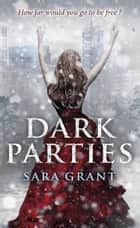 Dark Parties ebook by Sara Grant