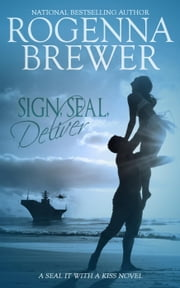 Sign, SEAL, Deliver - SEAL It With A Kiss, #2 ebook by Rogenna Brewer