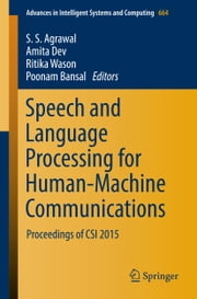 Speech and Language Processing for Human-Machine Communications - Proceedings of CSI 2015 ebook by S. S. Agrawal, Poonam Bansal, Ritika Wason,...