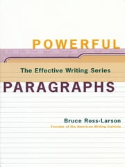 Powerful Paragraphs (The Effective Writing Series) ebook by Bruce Ross-Larson