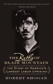 The Battle of Blair Mountain - The Story of America's Largest Labor Uprising ebook by Robert Shogan
