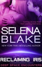 Deep Space Encounters 1: Reclaiming Iris ebook by Selena Blake