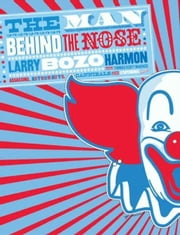 "The Man Behind the Nose - Assassins, Astronauts, Cannibals, and Other Stupendous Yarns ebook by Larry ""Bozo"" Harmon,Thomas Scott McKenzie"
