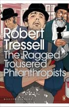 The Ragged Trousered Philanthropists ebook by Robert Tressell, Tristram Hunt