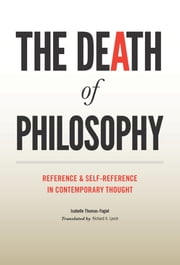 The Death of Philosophy - Reference and Self-reference in Contemporary Thought ebook by Isabelle Thomas-Fogiel,Richard Lynch