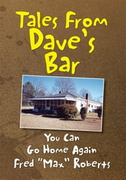 "You Can Go Home Again - Tales from Dave's Bar, Book Ii ebook by Fred ""Max"" Roberts"
