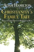 Christianity's Family Tree Participant's Guide ebook by Adam Hamilton