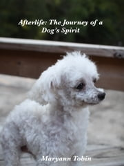 Afterlife: The Journey of a Dog's Spirit ebook by Maryann Tobin