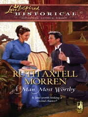 A Man Most Worthy ebook by Ruth Axtell Morren