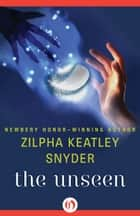 The Unseen ebook by Zilpha K Snyder
