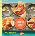 Savory Bites - Meals You Can Make in Your Cupcake Pan ebook by Hollis Wilder, Tina Rupp
