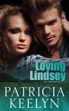 Loving Lindsey ebook by Patricia Keelyn