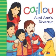 Caillou: Aunt Ana's divorce ebook by Pierre Brignaud,Christine  L'Heureux
