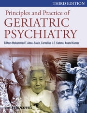 Principles and Practice of Geriatric Psychiatry ebook by Mohammed T. Abou-Saleh,Anand Kumar,Cornelius Katona