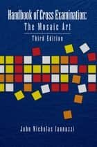 Handbook of Cross Examination: The Mosaic Art ebook by John Nicholas Iannuzzi