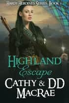 Highland Escape - Book #1 in the Hardy Heroines series ebook by Cathy MacRae, DD MacRae