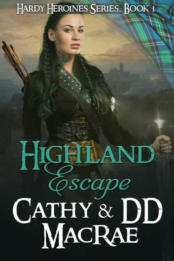 Highland Escape - Book #1 in the Hardy Heroines series ebook by Cathy MacRae,DD MacRae