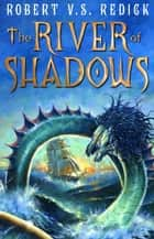 The River of Shadows ebook by Robert V.S. Redick