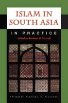 Islam in South Asia in Practice ebook by Barbara D. Metcalf
