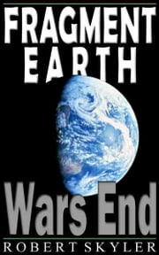 Fragment Earth - 002 - Wars End ebook by Robert Skyler
