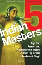 5 Indian Masters ebook by Raja Rao, Premchand, Rabindranath Tagore,...