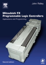 Mitsubishi FX Programmable Logic Controllers: Applications and Programming ebook by Ridley, John
