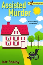 Assisted Murder - Moose River Mysteries, #6 ebook by Jeff Shelby