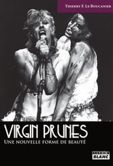 VIRGIN PRUNES - Une nouvelle forme de beauté ebook by Thierry F. Le Boucanier