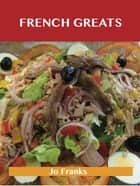 Freezing Greats: Delicious Freezing Recipes, The Top 100 Freezing Recipes ebook by Franks Jo