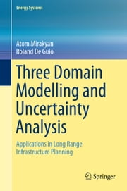 Three Domain Modelling and Uncertainty Analysis - Applications in Long Range Infrastructure Planning ebook by Atom Mirakyan,Roland de Guio