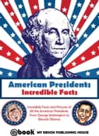 American Presidents: Incredible Facts ebook by My Ebook Publishing House