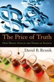 The Price of Truth - How Money Affects the Norms of Science ebook by David B. Resnik