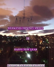 The Weekend Chimney Sweep or Happy New Year ebook by Marija F. Sullivan